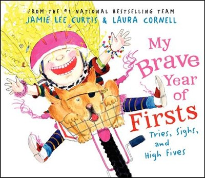 My Brave Year of Firsts  -     By: Jamie Lee Curtis     Illustrated By: Laura Cornell