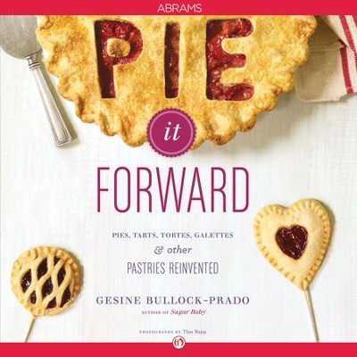 Pie It Forward: Pies, Tarts, Tortes, Galettes, and Other Pastries Reinvented - eBook  -     By: Gesine Bullock-Prado, Tina Rupp