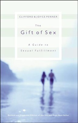 The Gift of Sex: A Guide to Sexual Fulfillment    -     By: Clifford L. Penner, Joyce J. Penner