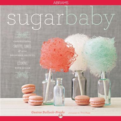 Sugar Baby: Confections, Candies, Cakes & Other Delicious Recipes for Cooking with Sugar - eBook  -     By: Gesine Bullock-Prado, Tina Rupp