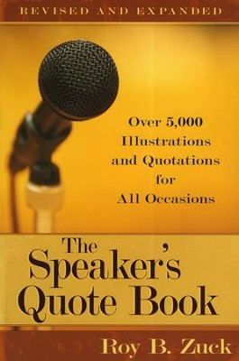 The Speaker's Quote Book, Revised and Expanded  -     By: Roy B. Zuck