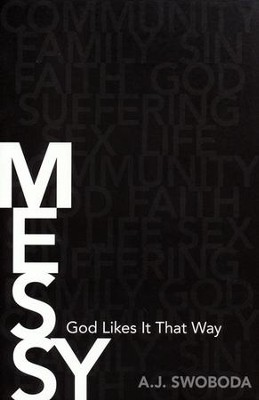 Messy: God Likes It That Way  -     By: A.J. Swoboda