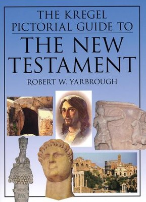 The Kregel Pictorial Guide to the New Testament   -     By: Robert W. Yarbrough
