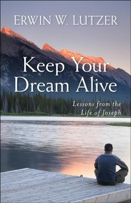 Keep Your Dream Alive: Lessons from the Life of Joseph  -     By: Erwin W. Lutzer
