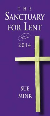 The Sanctuary for Lent 2014 - eBook  -     By: Sue Mink