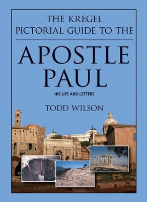 The Kregel Pictorial Guide to the Apostle Paul   -     By: Todd Wilson