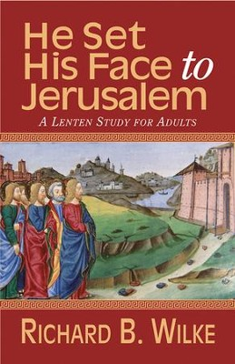He Set His Face to Jerusalem: A Lenten Study for Adults - eBook  -     By: Richard B. Wilke