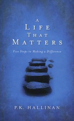 A Life That Matters: Five Steps to Making a Difference  -     By: P.K. Hallinan