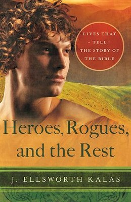 Heroes, Rogues, and the Rest: Lives That Tell the Story of the Bible - eBook  -     By: J. Ellsworth Kalas