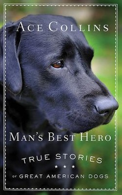 Man's Best Hero - eBook [ePub]: True Stories of Great American Dogs - eBook  -     By: Ace Collins