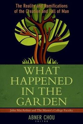 What Happened in the Garden: The Reality and Ramifications of the Creation and Fall of Man  -     Edited By: Abner Chou
