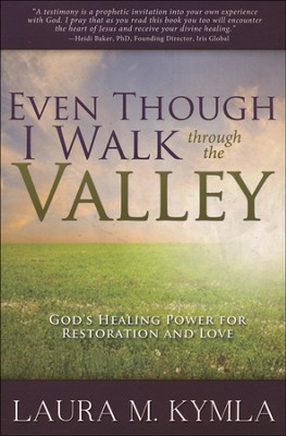 Even Though I Walk Through the Valley: God's Healing Power for Love and Restoration  -     By: Laura Kymla