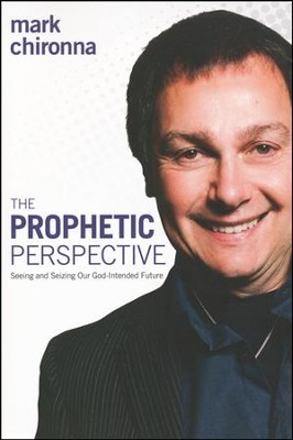 The Prophetic Perspective: Seeing and Seizing Our God-Intended Future  -     By: Mark Chironna