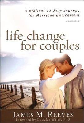 Life Change for Couples: A Biblical 12-Step Process for Marriage Enrichment  -     By: James M. Reeves