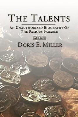 The Talents: An Unauthorized Biography of the Famous Parable  -     By: Doris Miller