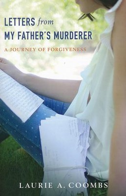 Letters from My Father's Murderer: A Journey of Forgiveness  -     By: Laurie Coombs
