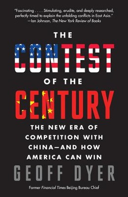 The Contest of the Century: The New Era of Competition with China-and How America Can Win - eBook  -     By: Geoff Dyer