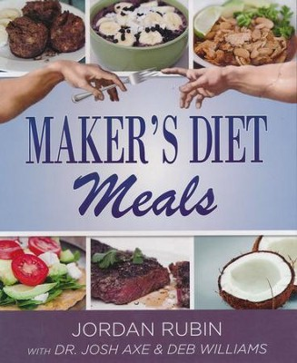Maker's Diet Meals: Biblically Inspired Delicious and Nutritious Recipes for the Entire Family  -     By: Jordan Rubin, Josh Axe, Deborah Williams