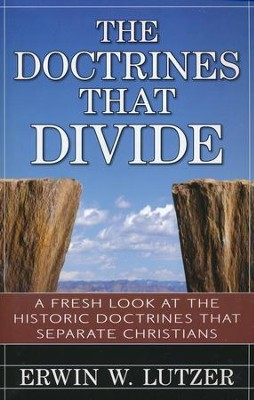 The Doctrines That Divide: A Fresh Look at the Historical Doctrines That Separate Christians  -     By: Erwin Lutzer