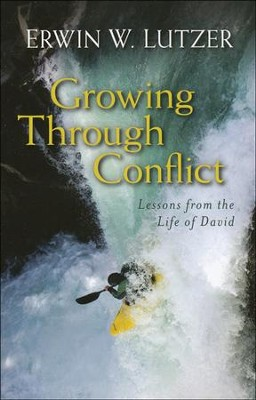 Growing Through Conflict: Lessons from the Life of David  -     By: Erwin W. Lutzer