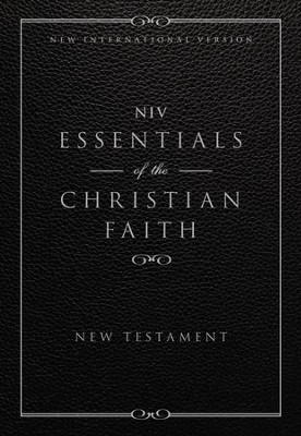 NIV, Essentials of the Christian Faith New Testament: Knowing Jesus and Living the Christian Faith, Paper  -