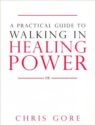 A Practical Guide to Walking in Healing Power  -     By: Chris Gore