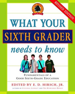 What Your Sixth Grader Needs to Know: Fundamentals of a Good Sixth-Grade Education - eBook  -     By: E.D. Hirsch Jr.