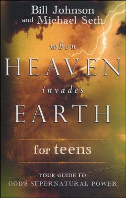 When Heaven Invades Earth for Teens: Your Guide to God's Supernatural Power  -     By: Bill Johnson, Mike Seth