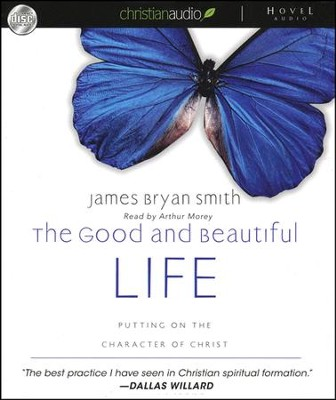 Good and Beautiful Life: Putting on the Character of Christ - audiobook on CD  -     By: James Bryan Smith
