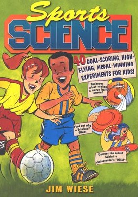 Sports Science: 40 Goal-Scoring, High-Flying, Medal- Winning Experiments for Kids  -     By: Jim Wiese