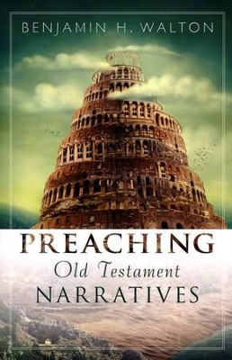 Preaching Old Testament Narratives  -     By: Benjamin H. Walton