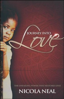 Journey Into Love: The Unfailing Power that Restores Lives  -     By: Nicola Neal