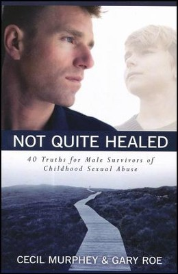 Not Quite Healed: 40 Truths for Male Survivors of Childhood Sexual Abuse  -     By: Cecil Murphey, Gary Roe