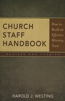 Church Staff Handbook: How to Build an Effective Ministry Team  -     By: Harold J. Westing