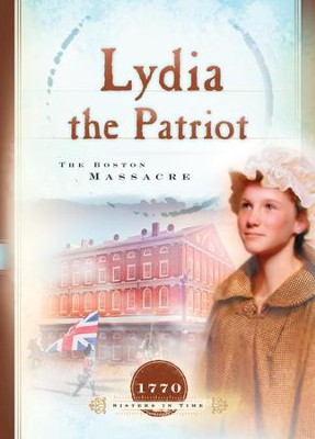 Lydia the Patriot: The Boston Massacre - eBook  -     By: Susan Martins Miller