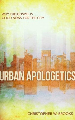 Urban Apologetics: Why the Gospel is Good News for the  City  -     By: Christopher Brooks