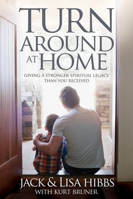 Turnaround at Home: Giving a Stronger Spiritual Legacy Than You Received - eBook  -     By: Jack Hibbs, Lisa Hibbs, Kurt Bruner