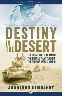 Destiny in the Desert: The Road to El Alamein: The Battle that Turned the Tide of World War II - eBook  -     By: Jonathan Dimbleby