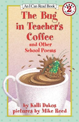 The Bug in Teacher's Coffee: And Other School Poems  -     By: Kalli Dakos     Illustrated By: Mike Reed