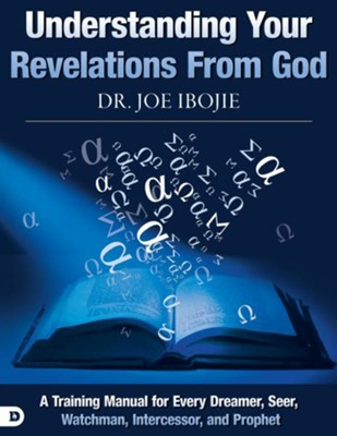 Understanding Your Revelations From God: A Training Manual for Every Dreamer, Seer, Watchman, Intercessor, and Prophet  -     By: Dr. Joe Ibojie