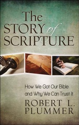 The Story of Scripture: How We Got Our Bible and Why We Can Trust It  -     By: Robert L. Plummer