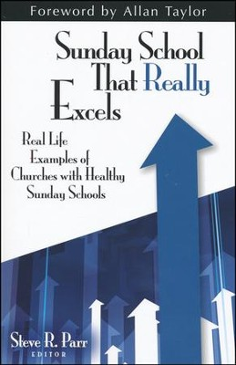 Sunday School That Really Excels: Real Life Examples of Churches with Healthy Sunday Schools  -     By: Steve R. Parr