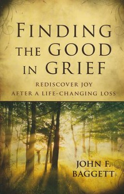 Finding the Good in Grief  -     By: John F. Baggett