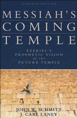 Messiah's Coming Temple: Ezekiel's Prophetic Vision of the Future Temple  -     By: John W. Schmitt