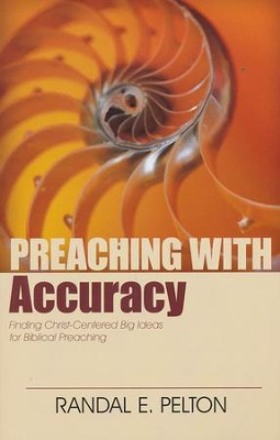 Preaching with Accuracy: Finding Christ-Centered Big Ideas for Biblical Preaching  -     By: Randal Pelton