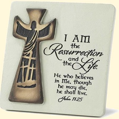 I Am the Resurrection Tabletop Plaque  -