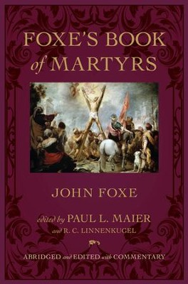 Foxe's Book of Martyrs (Edited with Commentary)   -     Edited By: Paul Maier, R.C. Linnenkugel     By: John Foxe