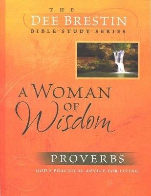 A Woman of Wisdom: Proverbs, Dee Brestin Bible Study Series   -     By: Dee Brestin