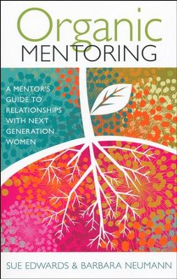 Organic Mentoring: A Mentor's Guide to Relationships with Next Generation Women  -     By: Sue Edwards