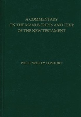 A Commentary on the Manuscripts and Text of the New Testament  -     By: Philip Comfort